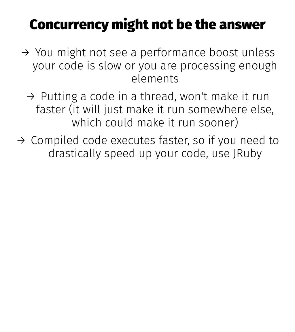 Concurrency might not be the answer → You might...