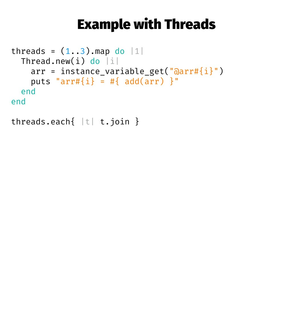 Example with Threads threads = (1..3).map do |1...