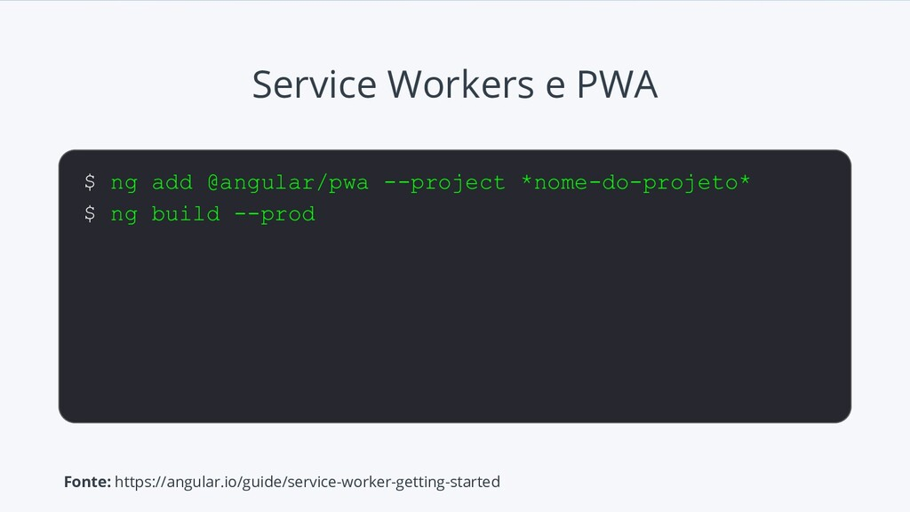 Service Workers e PWA $ ng add @angular/pwa --p...