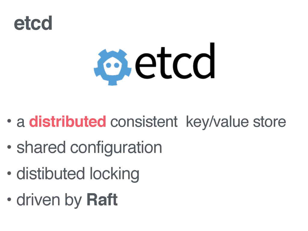 etcd • a distributed consistent key/value store...