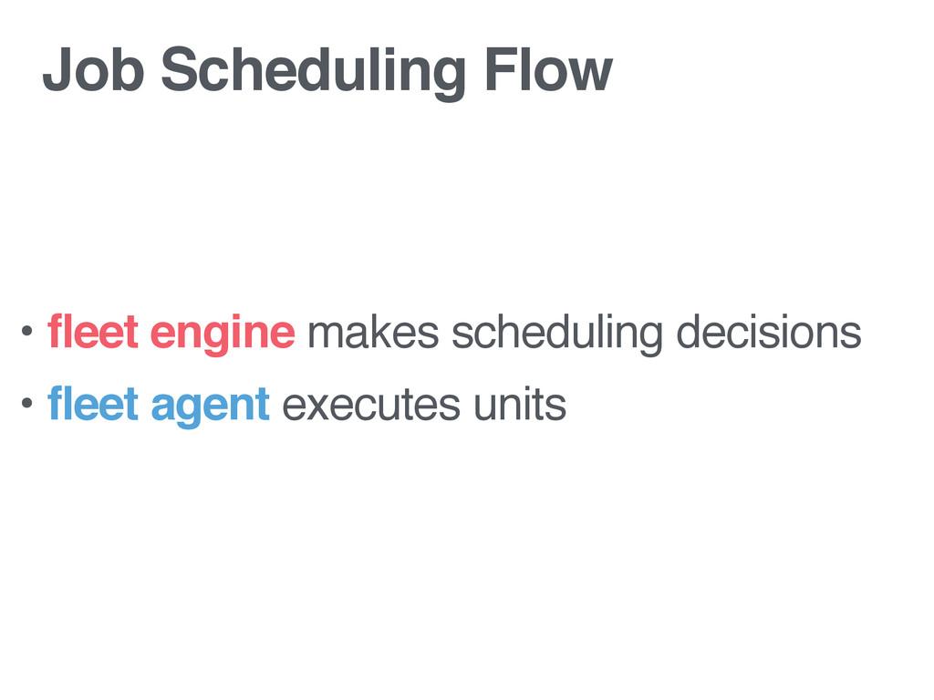 Job Scheduling Flow • fleet engine makes schedu...