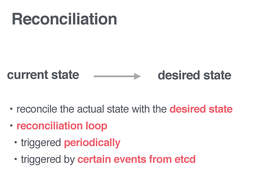 Reconciliation • reconcile the actual state wit...