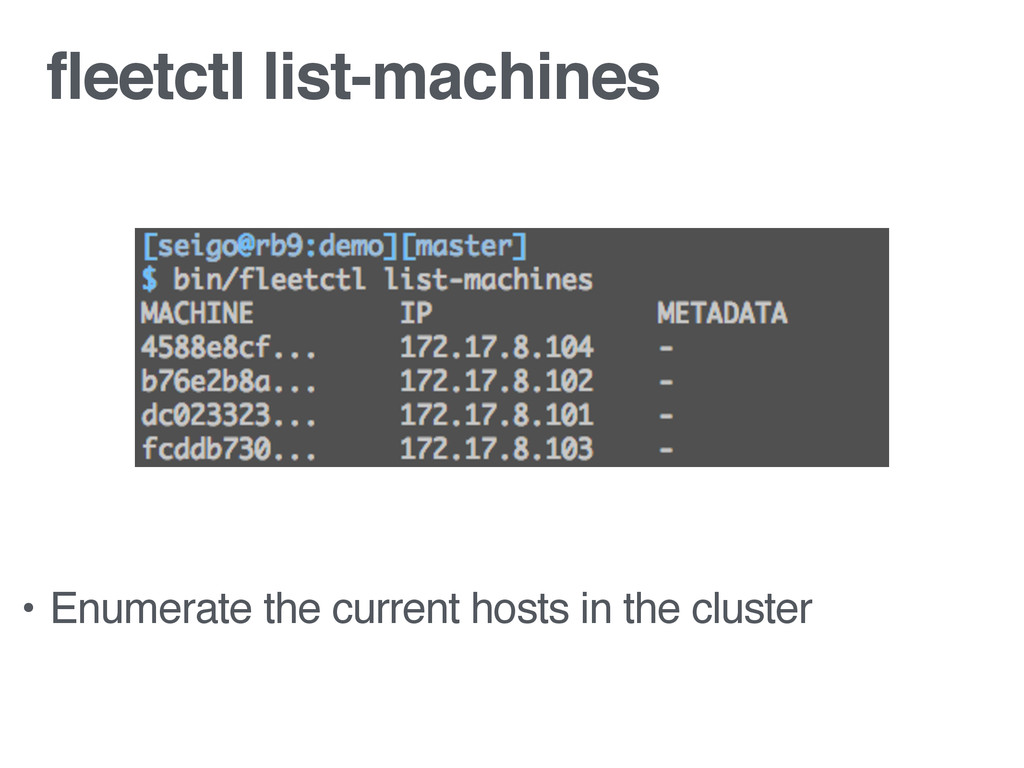 fleetctl list-machines • Enumerate the current ...
