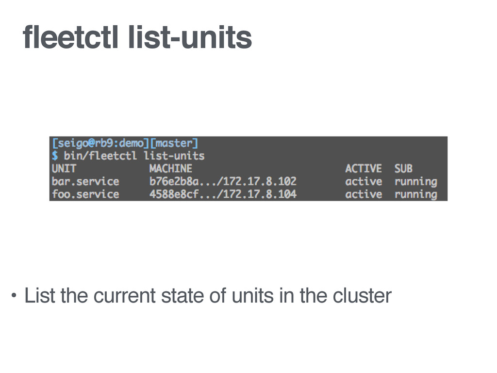fleetctl list-units • List the current state of...