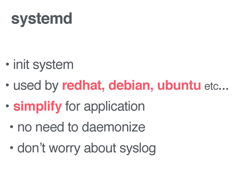 systemd • init system • used by redhat, debian,...