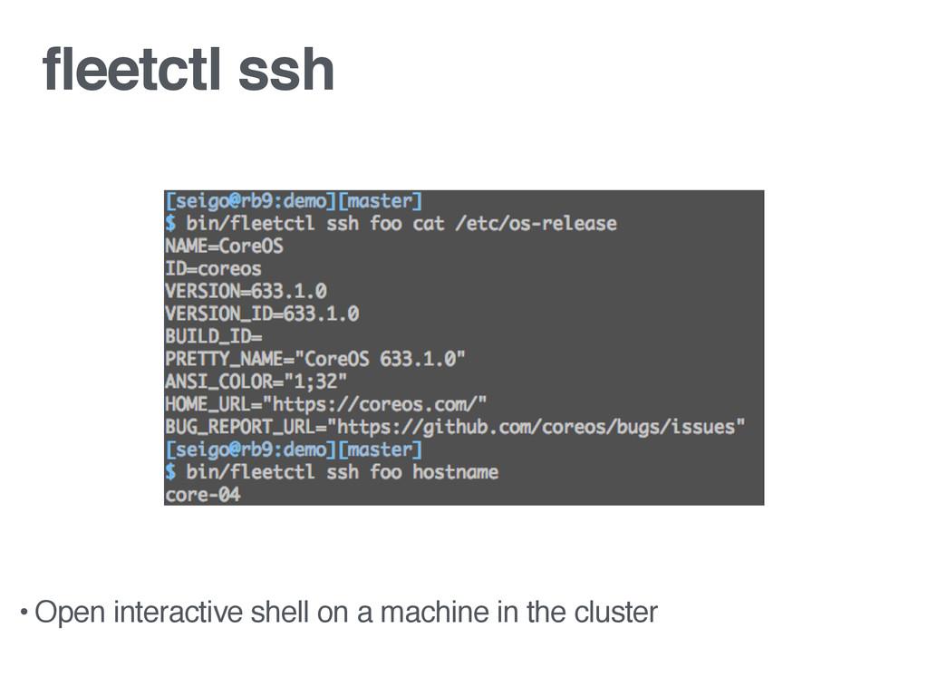 fleetctl ssh • Open interactive shell on a mach...