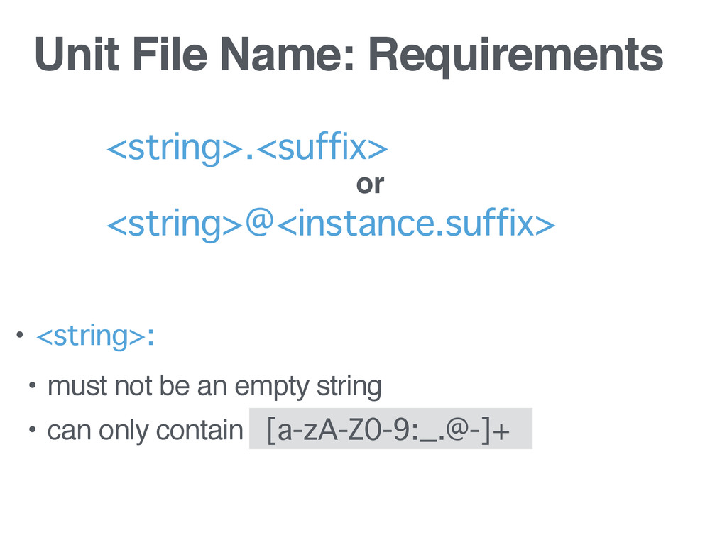 Unit File Name: Requirements • <string>: • must...