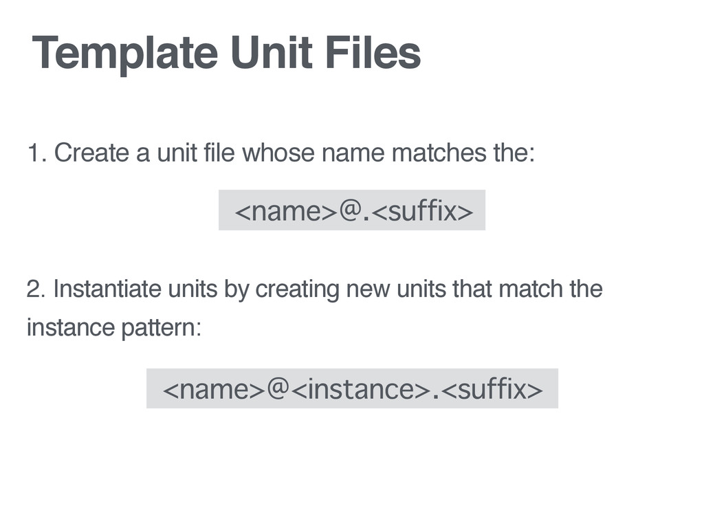 Template Unit Files 1. Create a unit file whose...