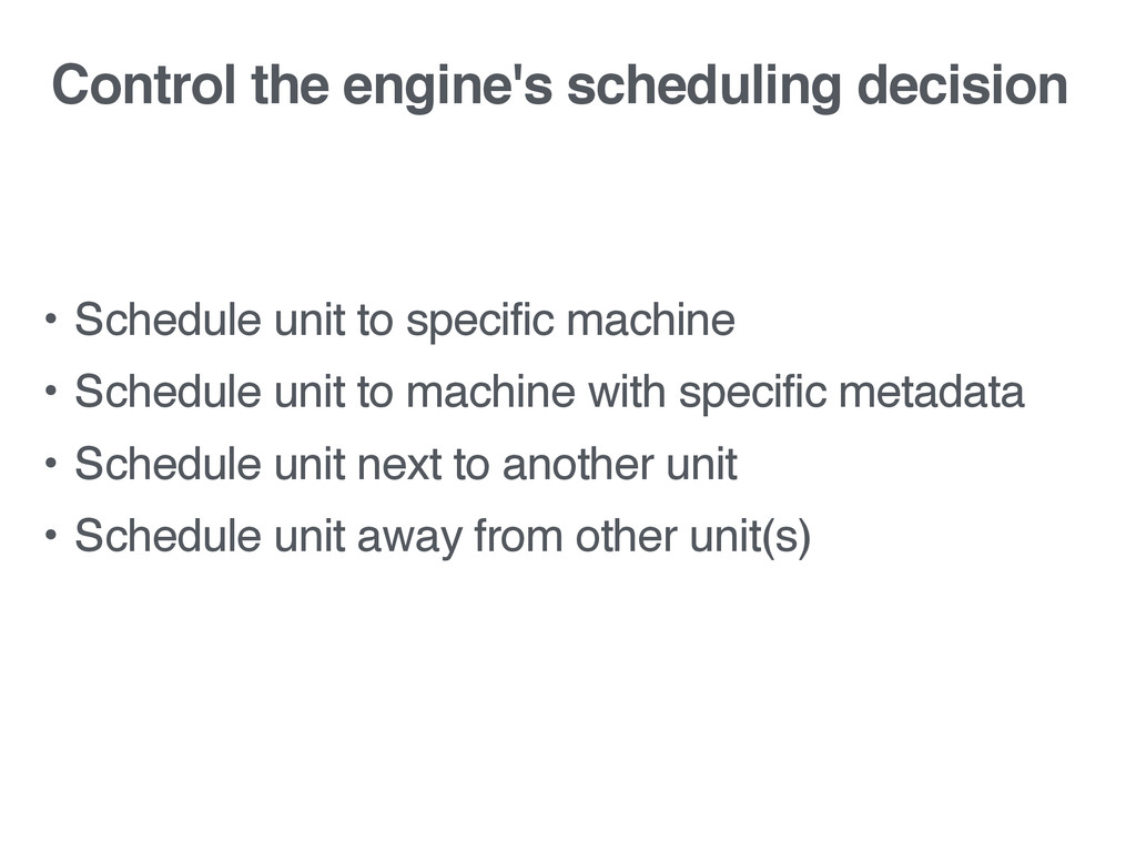 Control the engine's scheduling decision • Sche...