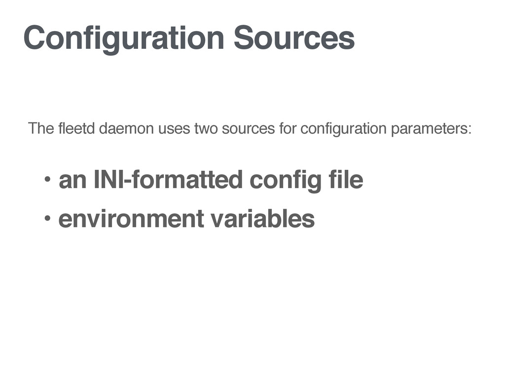 Configuration Sources • an INI-formatted config...