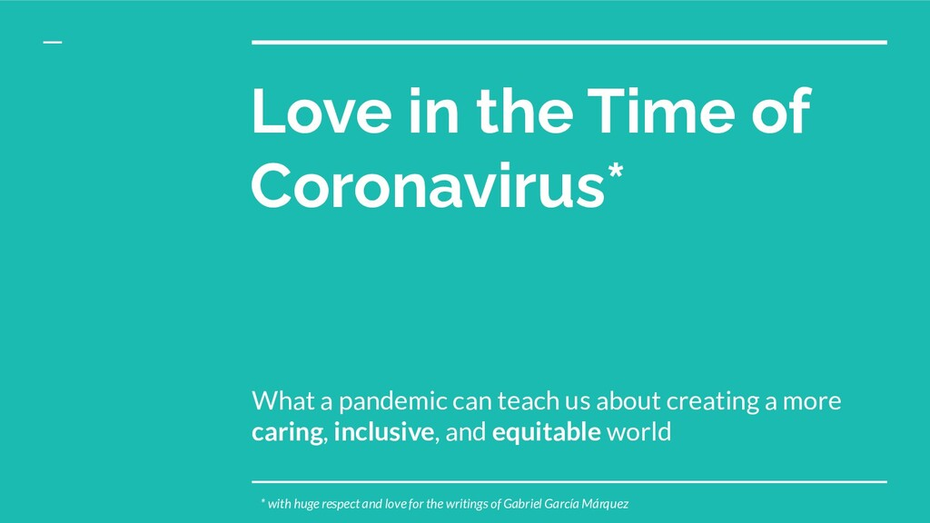 Love in the Time of Coronavirus* What a pandemi...
