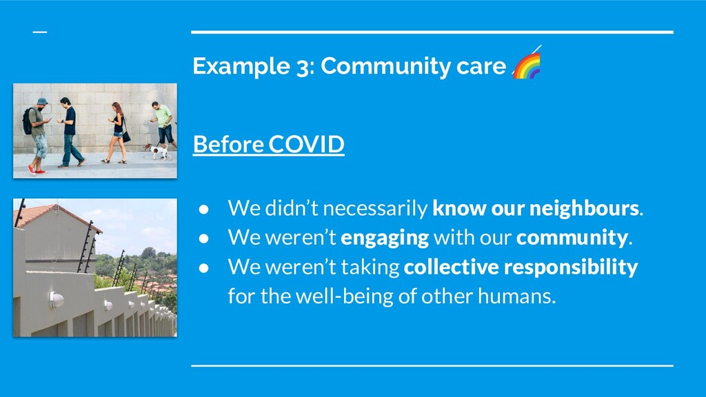 Example 3: Community care  Before COVID ● We di...