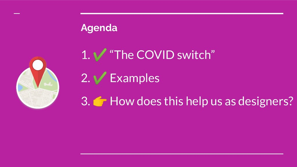 "Agenda 1. ✔ ""The COVID switch"" 2. ✔ Examples 3...."