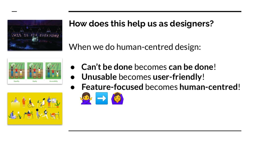 How does this help us as designers? When we do ...