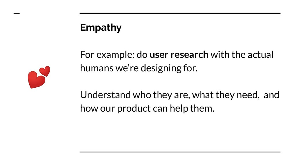 Empathy For example: do user research with the ...