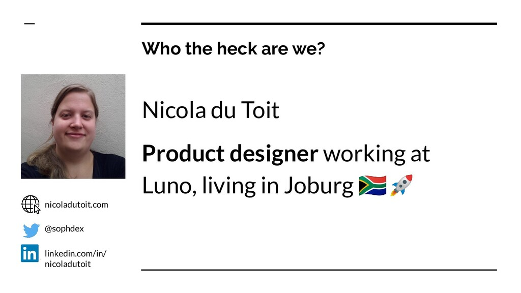 Who the heck are we? Nicola du Toit Product des...