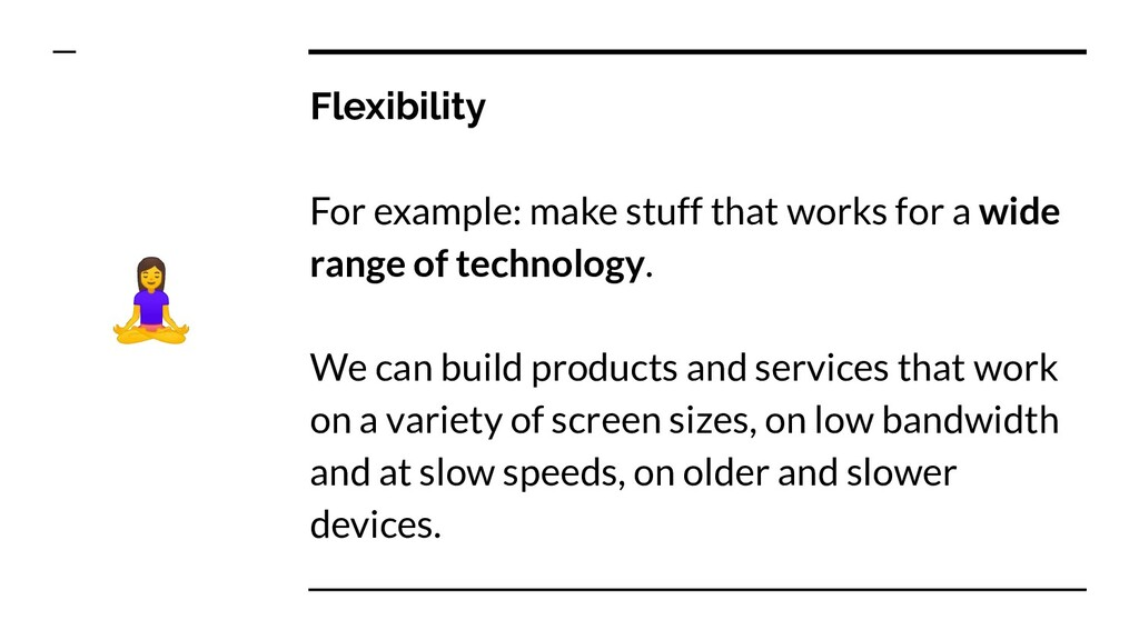 Flexibility For example: make stuff that works ...
