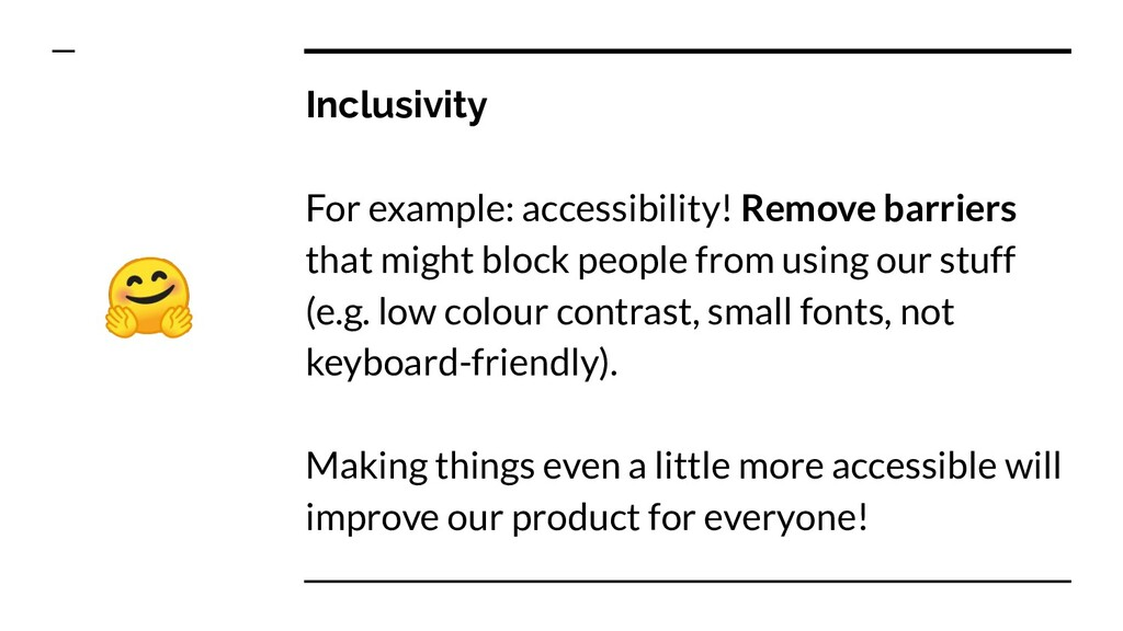 Inclusivity For example: accessibility! Remove ...