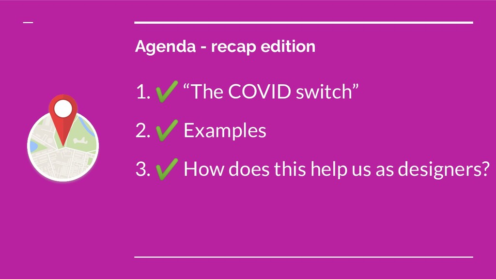 "Agenda - recap edition 1. ✔ ""The COVID switch"" ..."
