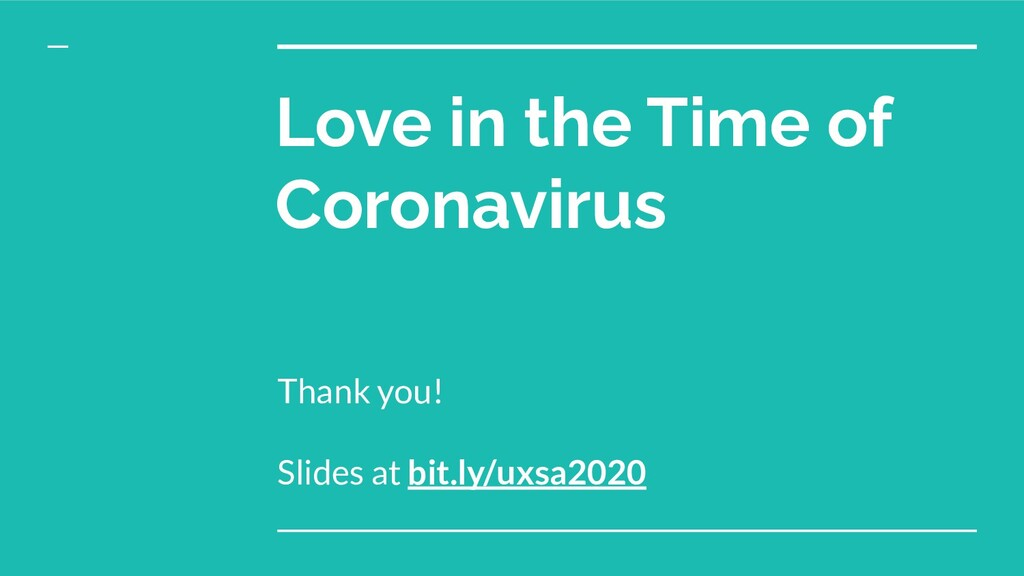 Love in the Time of Coronavirus Thank you! Slid...