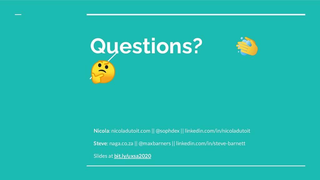 Questions?  Nicola: nicoladutoit.com || @sophde...