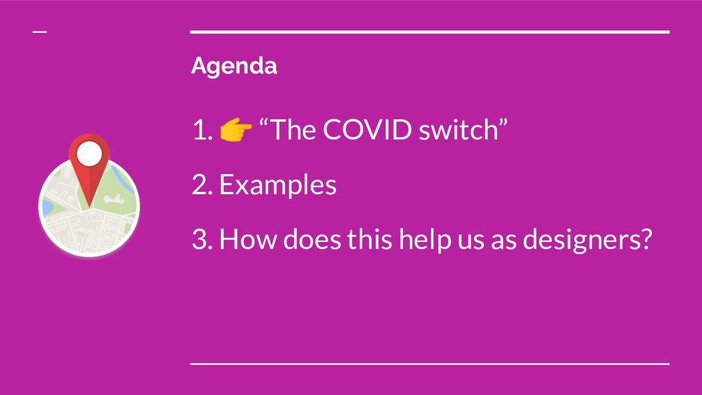 "Agenda 1.  ""The COVID switch"" 2. Examples 3. Ho..."