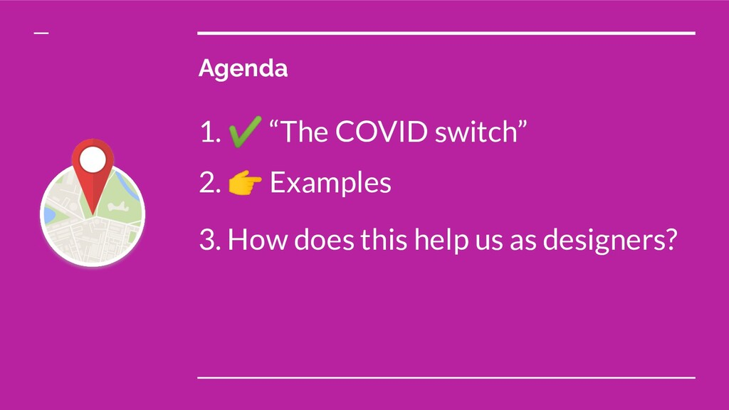 "Agenda 1. ✔ ""The COVID switch"" 2.  Examples 3. ..."