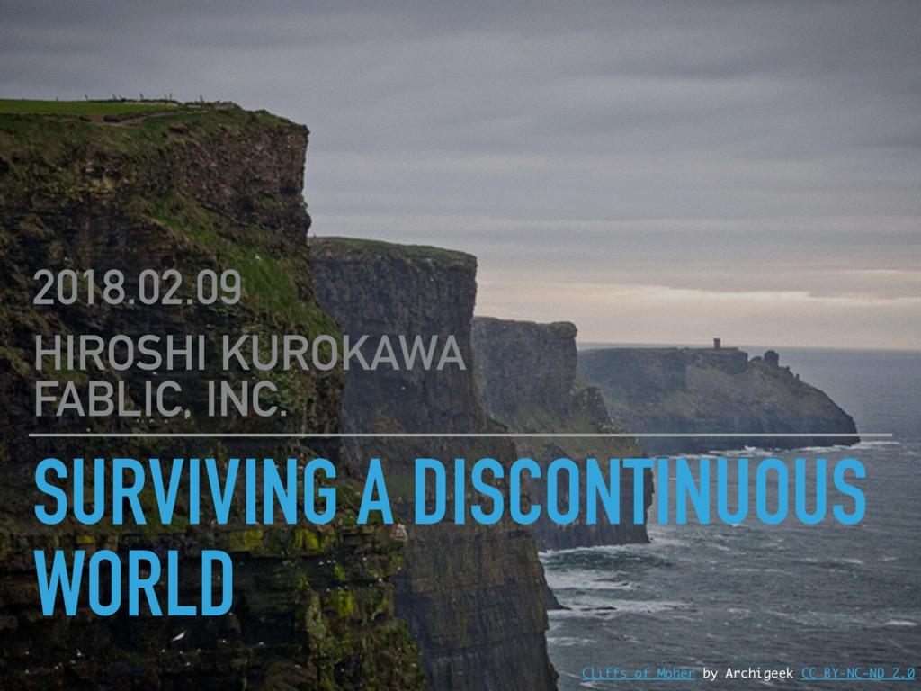 SURVIVING A DISCONTINUOUS WORLD 2018.02.09 HIRO...