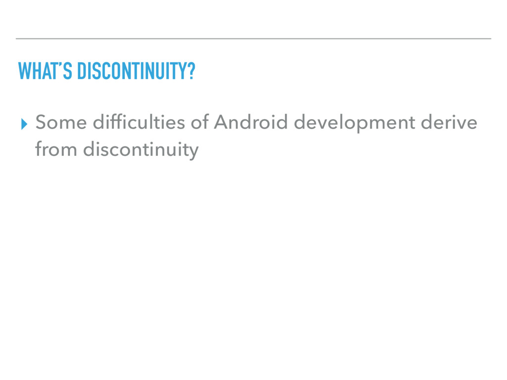 WHAT'S DISCONTINUITY? ▸ Some difficulties of And...
