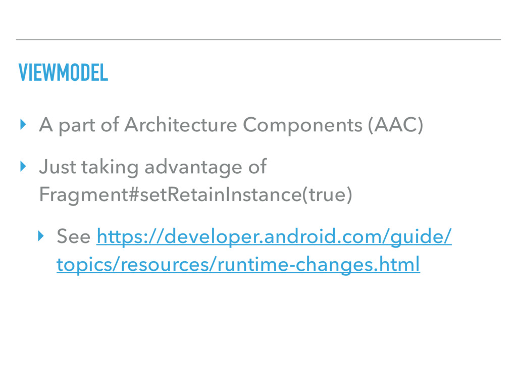 VIEWMODEL ‣ A part of Architecture Components (...