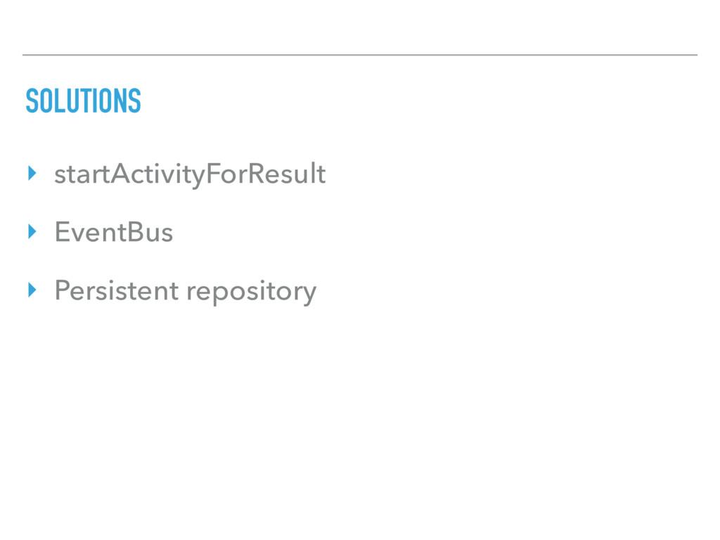 SOLUTIONS ‣ startActivityForResult ‣ EventBus ‣...