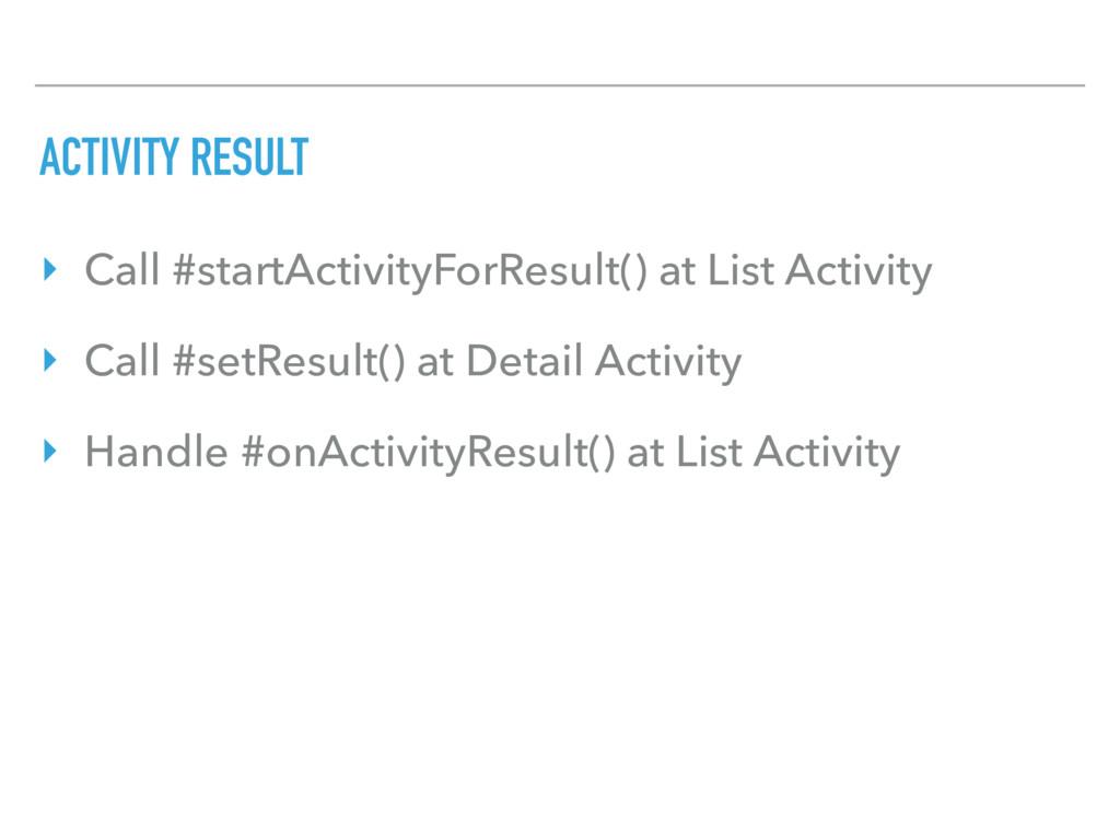 ACTIVITY RESULT ‣ Call #startActivityForResult(...