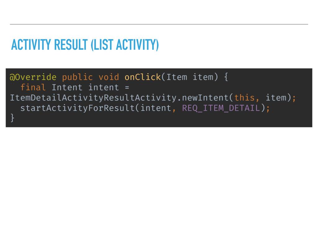 ACTIVITY RESULT (LIST ACTIVITY) @Override publi...