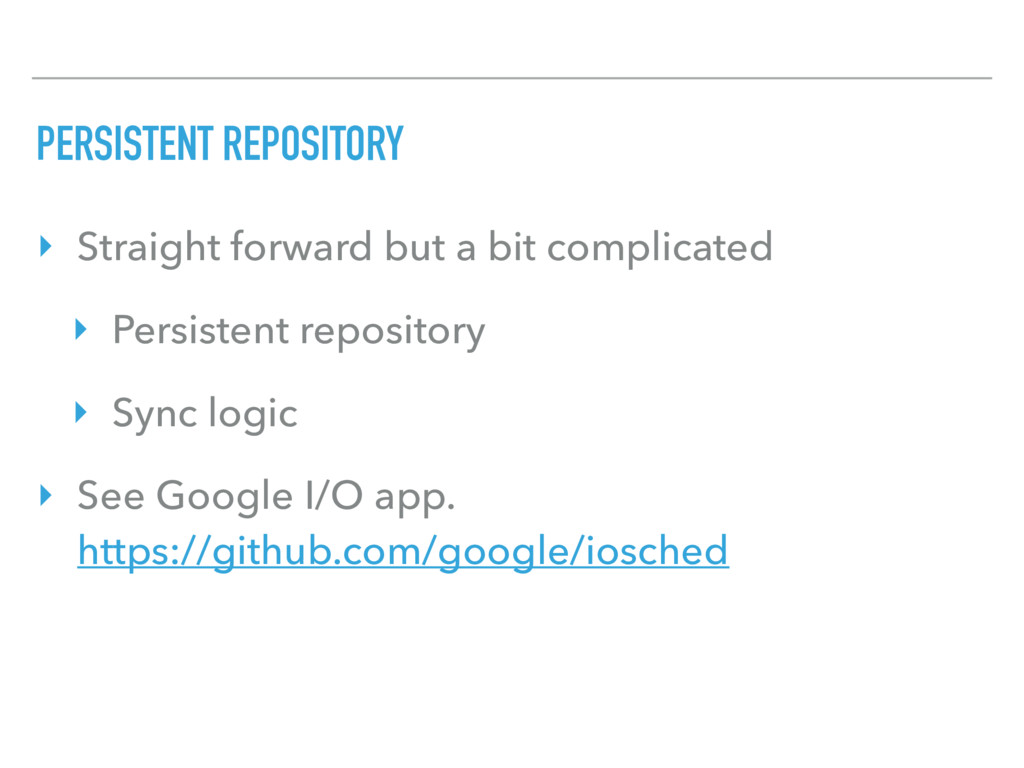 PERSISTENT REPOSITORY ‣ Straight forward but a ...