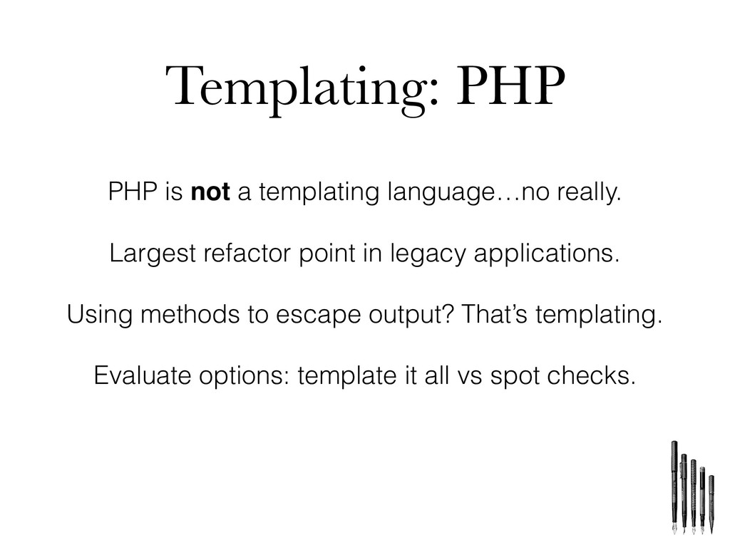 Templating: PHP PHP is not a templating languag...