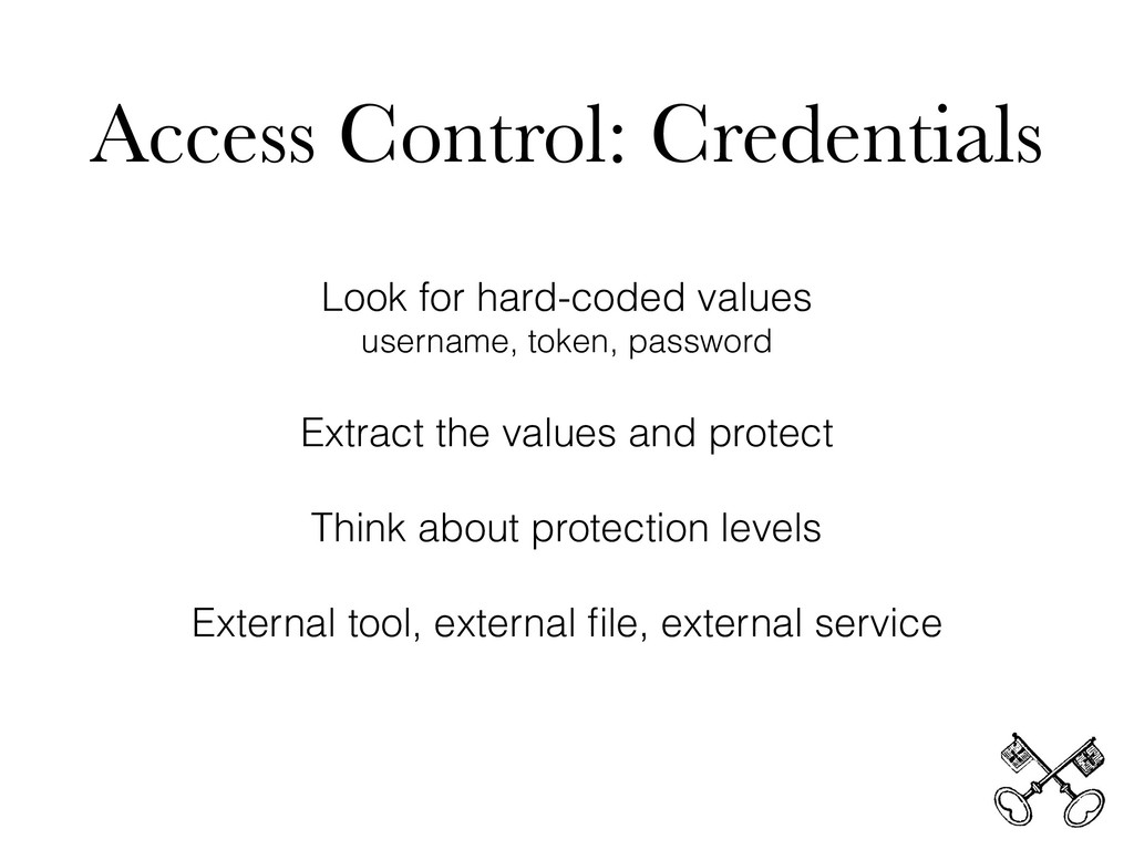 Access Control: Credentials Look for hard-coded...