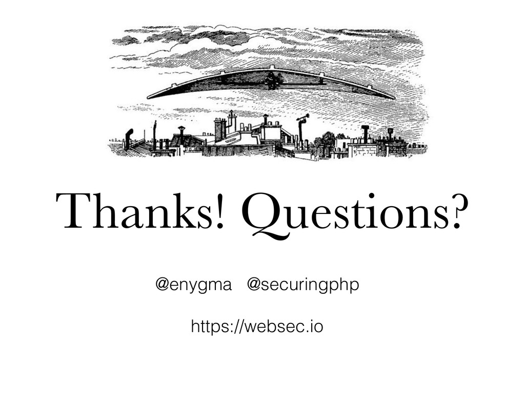Thanks! Questions? @enygma @securingphp https:/...