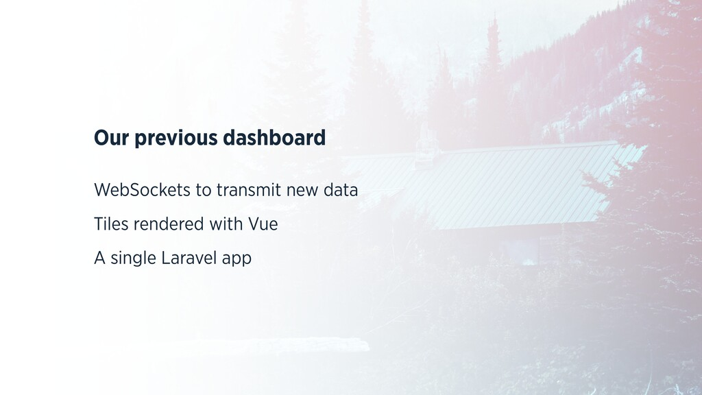 Our previous dashboard   WebSockets to transmit...