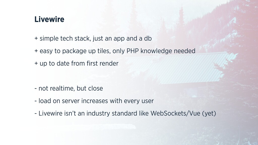 Livewire   + simple tech stack, just an app and...