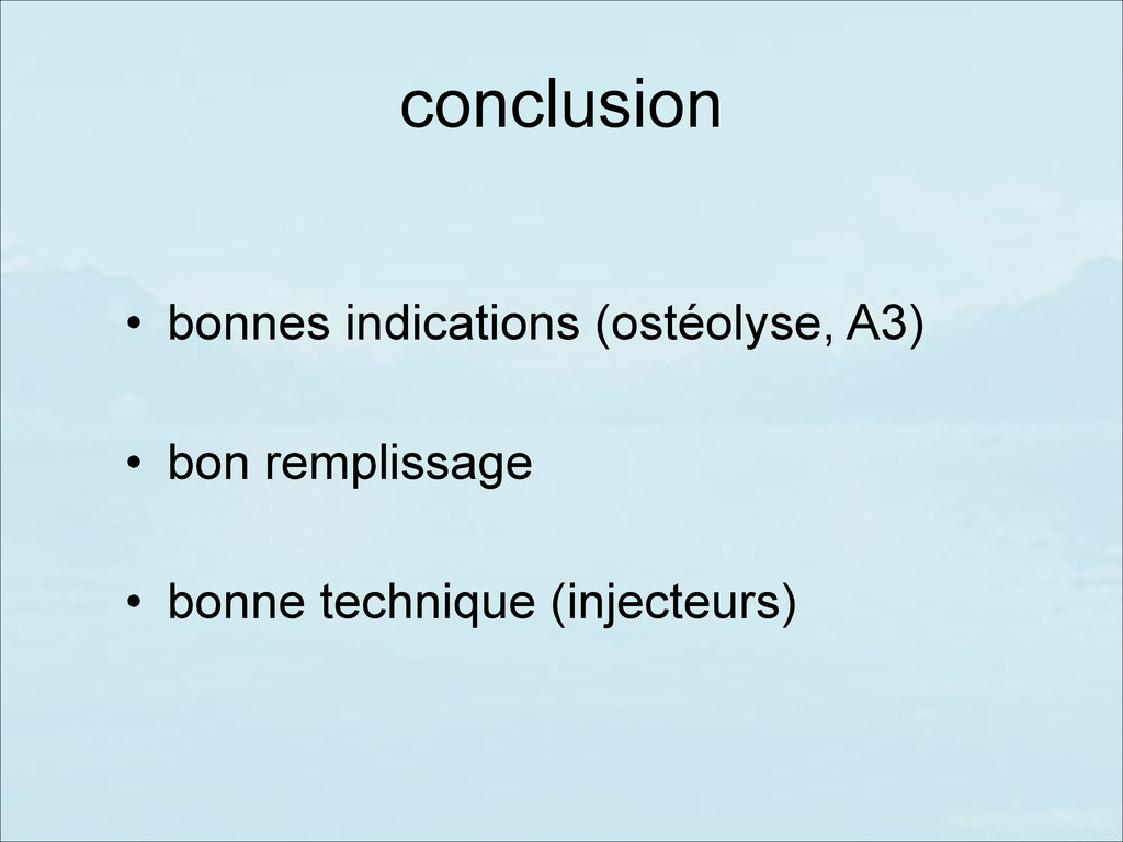 conclusion • bonnes indications (ostéolyse, A3)...