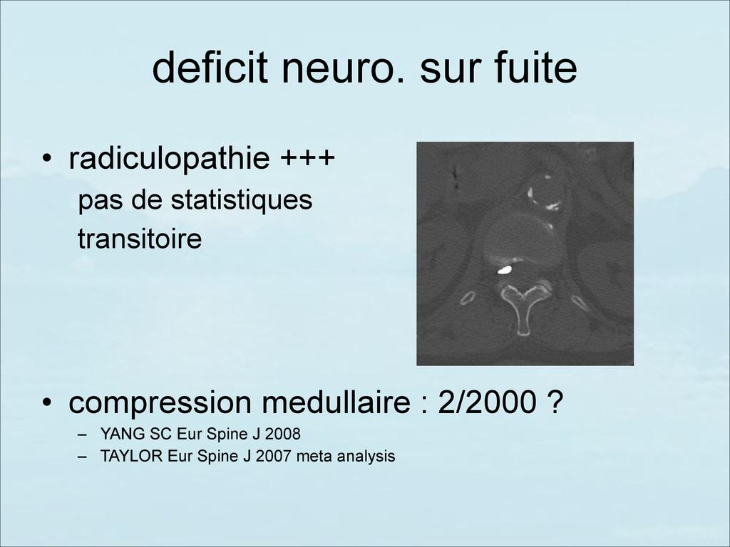 deficit neuro. sur fuite • radiculopathie +++ p...