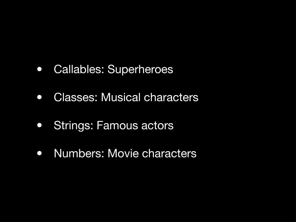 • Callables: Superheroes • Classes: Musical cha...