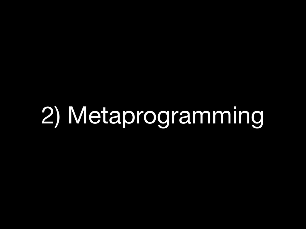 2) Metaprogramming