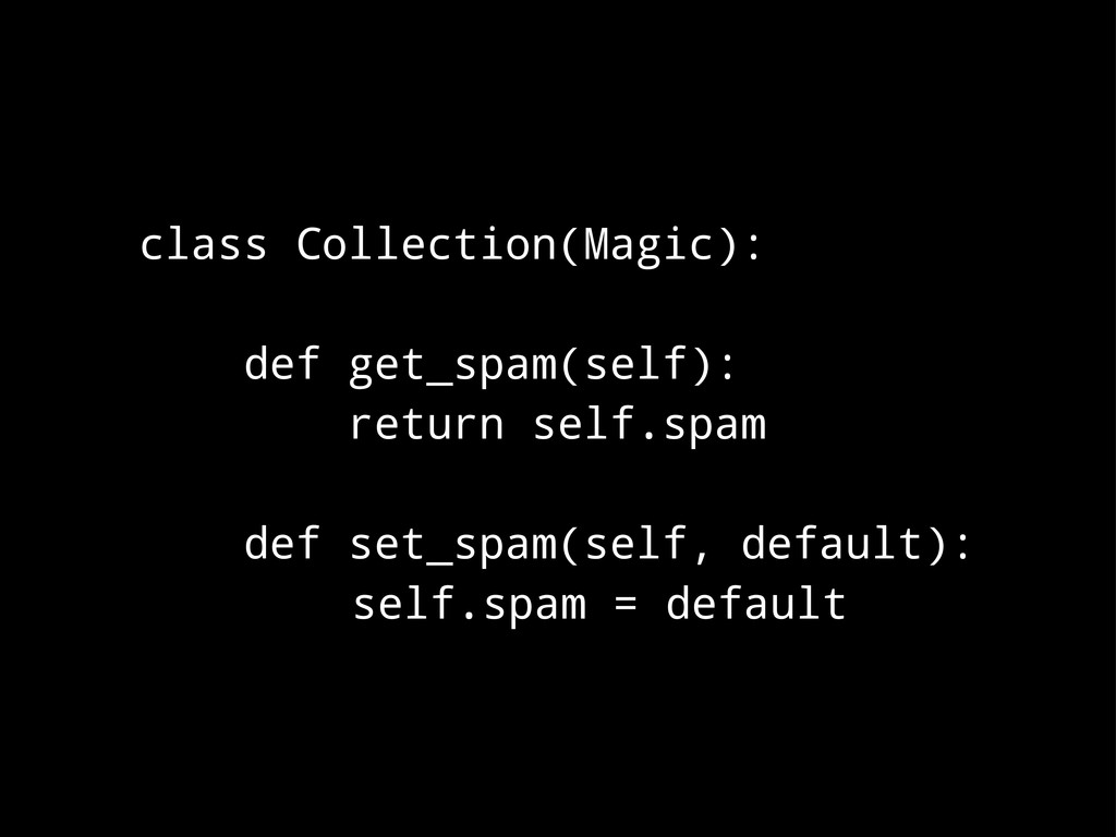 class Collection(Magic): def get_spam(self): re...
