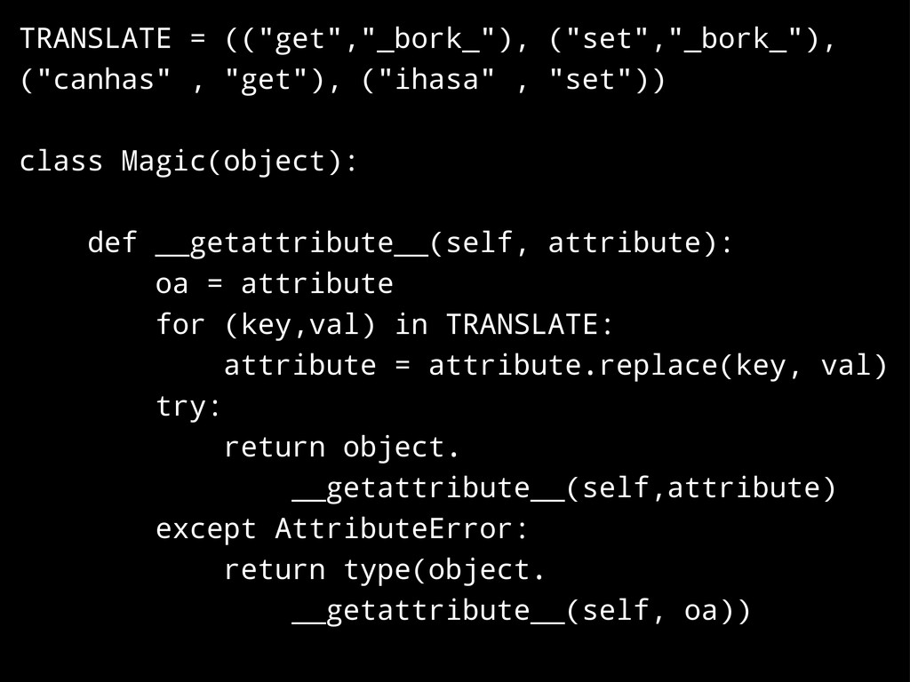 """TRANSLATE = ((""""get"""",""""_bork_""""), (""""set"""",""""_bork_"""")..."""