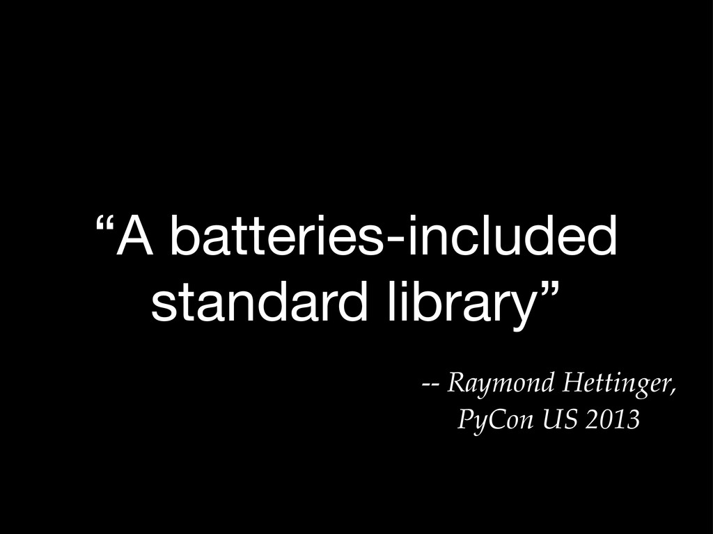 """A batteries-included standard library"" -- Raym..."