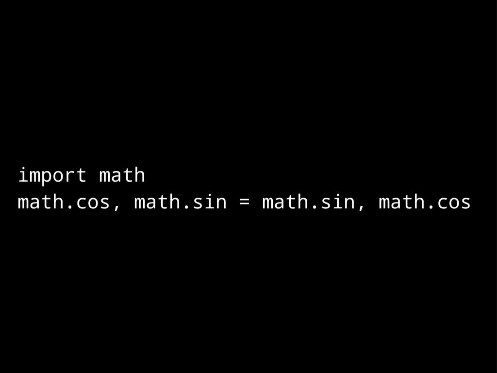 import math math.cos, math.sin = math.sin, math...