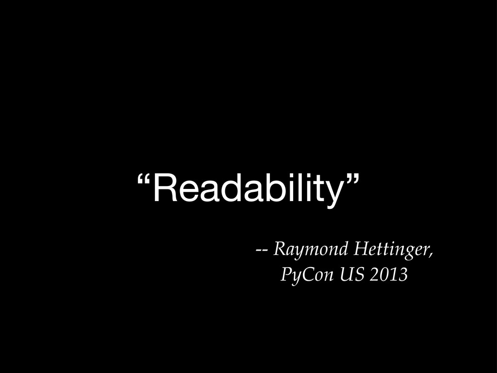 """Readability"" -- Raymond Hettinger, PyCon US 20..."