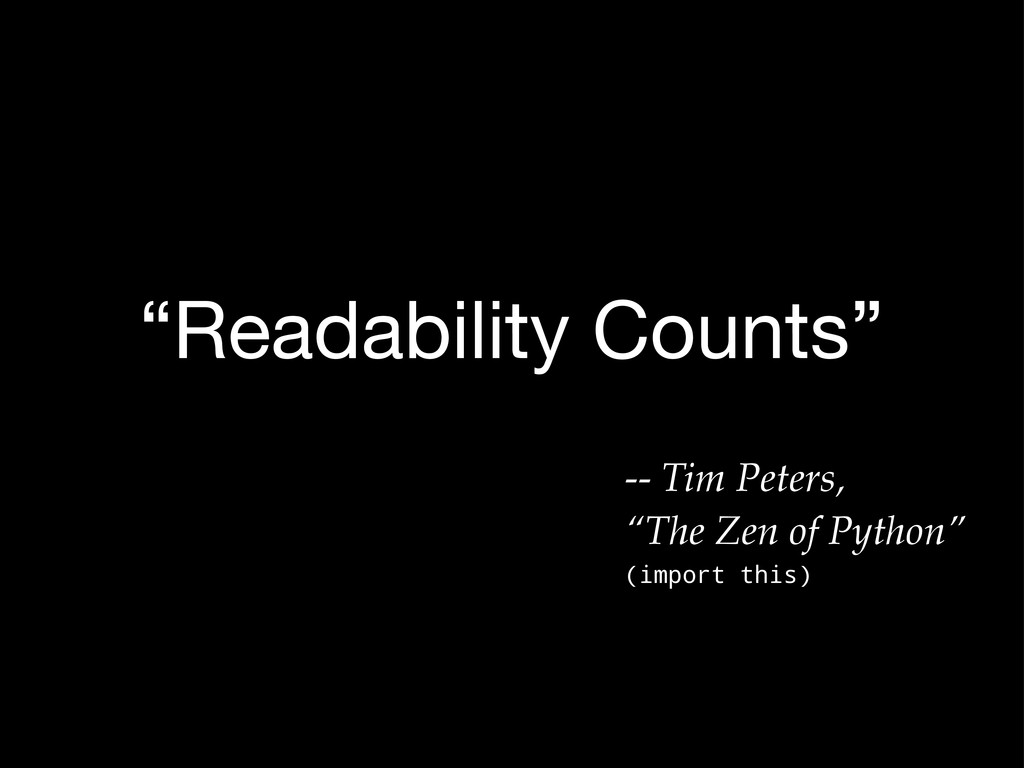 """Readability Counts"" -- Tim Peters, ""The Zen of..."