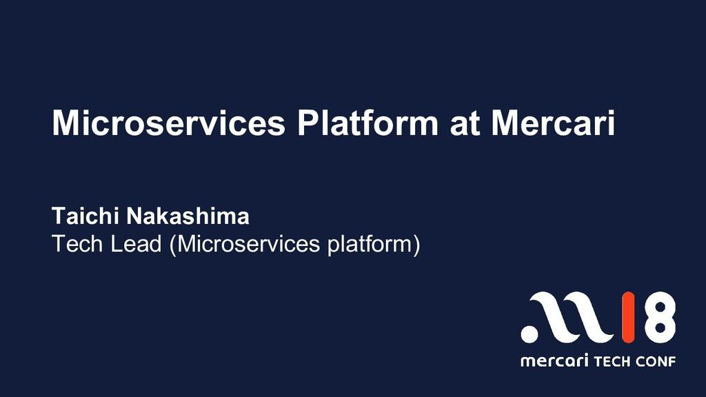 Microservices Platform at Mercari Taichi Nakash...